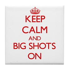 Keep Calm and Big Shots ON Tile Coaster