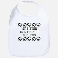 My Sister Is A French Bulldog (Distressed) Bib