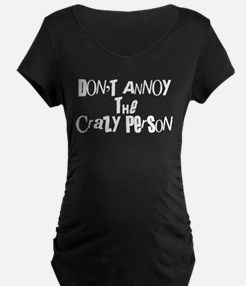 Don't Annoy The CRAZY Person T-Shirt