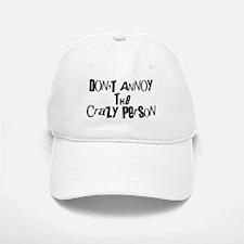 Don't Annoy The CRAZY Person Baseball Baseball Cap