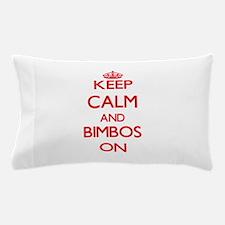 Keep Calm and Bimbos ON Pillow Case