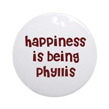 happiness is being Phyllis Ornament (Round)