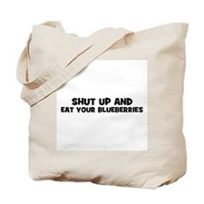 shut up and eat your blueberr Tote Bag