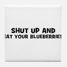 shut up and eat your blueberr Tile Coaster