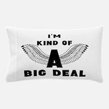 Im kind of a Big Deal Pillow Case