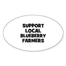 support local blueberry farme Oval Decal