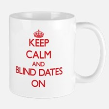 Keep Calm and Blind Dates ON Mugs