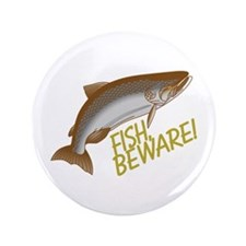 """Fish Beware 3.5"""" Button (100 pack)"""