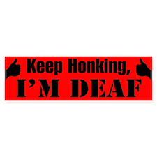 KEEP HONKING, I'M DEAF - Bumper Bumper Sticker