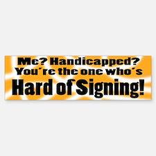 HARD OF SIGNING - Bumper Bumper Bumper Sticker