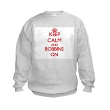Keep Calm and Bobbins ON Sweatshirt