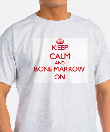 Keep Calm and Bone Marrow ON T-Shirt