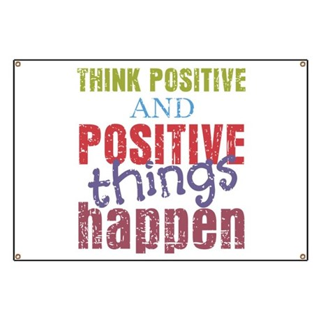Think Positive and Positive Things Happen Banner by ...
