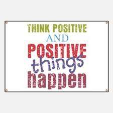 Think Positive and Positive Things Happen Banner