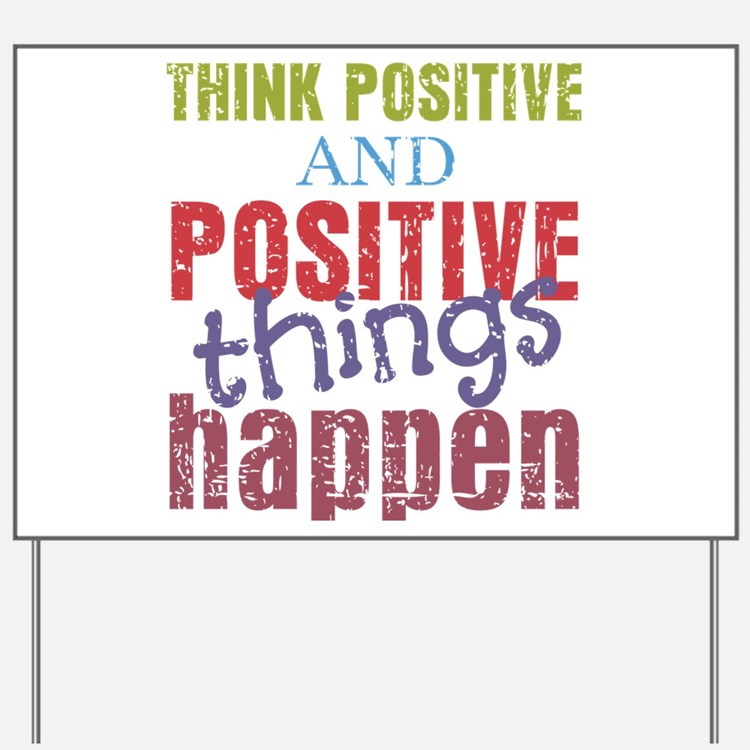 Think Positive and Positive Things Happe Yard Sign