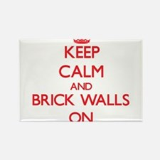 Keep Calm and Brick Walls ON Magnets