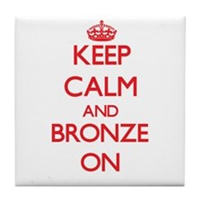 Keep Calm and Bronze ON Tile Coaster