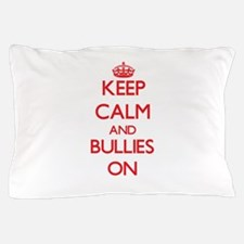Keep Calm and Bullies ON Pillow Case