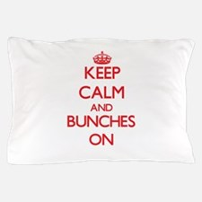 Keep Calm and Bunches ON Pillow Case