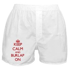 Keep Calm and Burlap ON Boxer Shorts