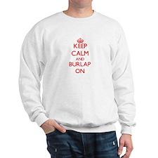 Keep Calm and Burlap ON Sweatshirt