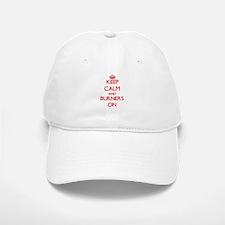 Keep Calm and Burners ON Baseball Baseball Cap
