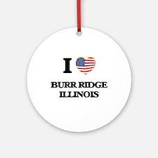 I love Burr Ridge Illinois Ornament (Round)