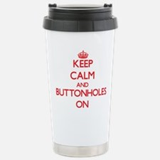 Keep Calm and Buttonhol Stainless Steel Travel Mug