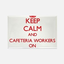 Keep Calm and Cafeteria Workers ON Magnets