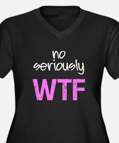 No Seriously WTF Plus Size T-Shirt
