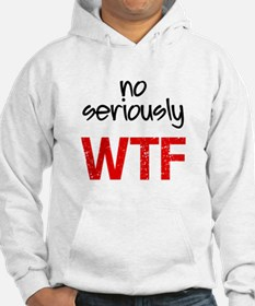 No Seriously WTF Jumper Hoodie