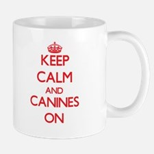 Keep Calm and Canines ON Mugs