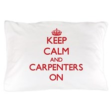 Keep Calm and Carpenters ON Pillow Case