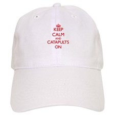 Keep Calm and Catapults ON Baseball Cap
