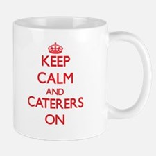 Keep Calm and Caterers ON Mugs