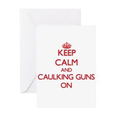 Keep Calm and Caulking Guns ON Greeting Cards