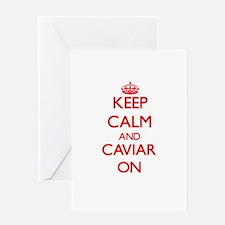 Keep Calm and Caviar ON Greeting Cards