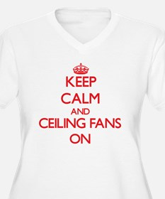 Keep Calm and Ceiling Fans ON Plus Size T-Shirt