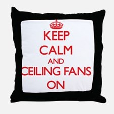 Keep Calm and Ceiling Fans ON Throw Pillow