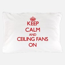 Keep Calm and Ceiling Fans ON Pillow Case
