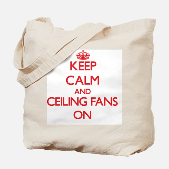 Keep Calm and Ceiling Fans ON Tote Bag