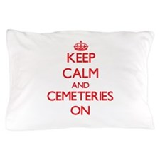 Keep Calm and Cemeteries ON Pillow Case