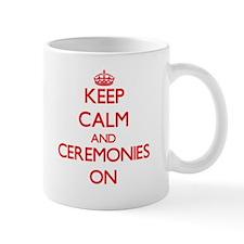 Keep Calm and Ceremonies ON Mugs