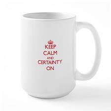 Keep Calm and Certainty ON Mugs