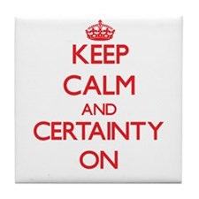 Keep Calm and Certainty ON Tile Coaster