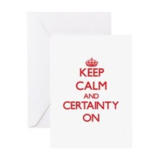 Keep Calm and Certainty ON Greeting Cards