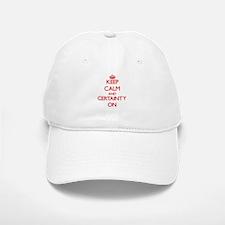 Keep Calm and Certainty ON Baseball Baseball Cap