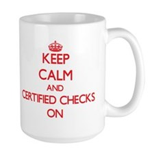 Keep Calm and Certified Checks ON Mugs