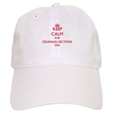 Keep Calm and Cesarean Sections ON Baseball Baseball Cap