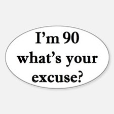 90 your excuse 2 Decal